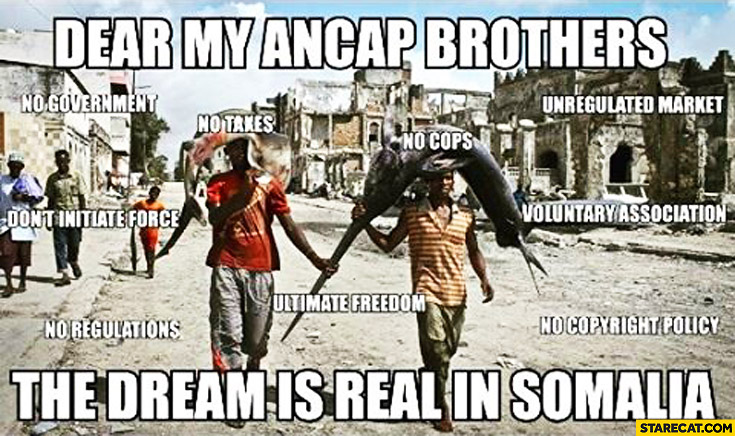 Dear my ancap brothers the dream is real in Somalia: no government, no regulations, no cops, no taxes, ultimate freedom