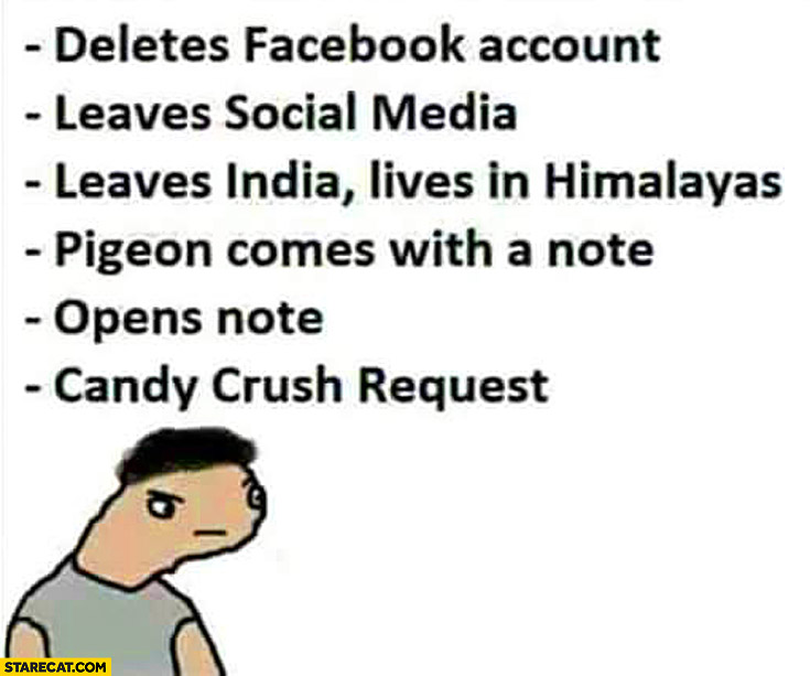 Deletes facebook account leaves social media lives in Himalayas pigeon comes with a note Candy Crush request