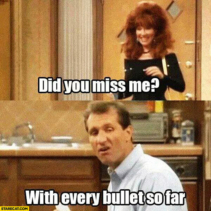 Did you miss me? With every bullet so far Bundy