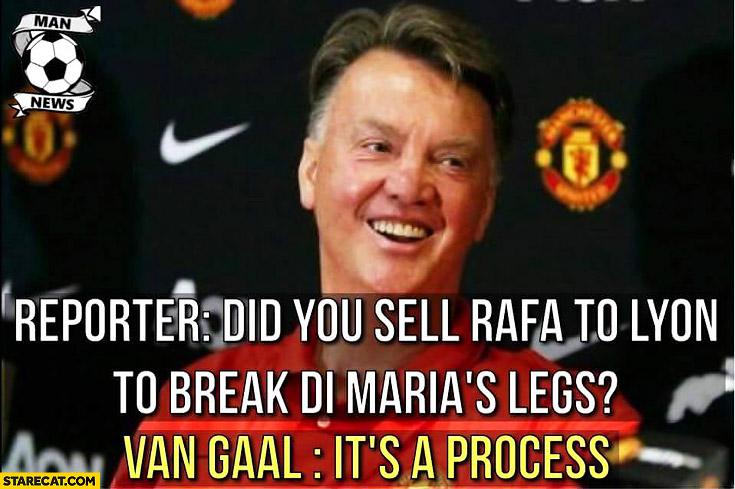 Did you sell Rafa to Lyon to break Di Maria's legs? Van Gaal: it's a process