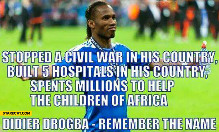 Didier Drogba stopped civil war built 5 hospitals spent millions to help children of Africa