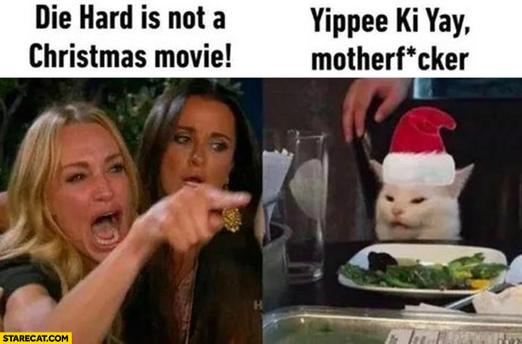 Die hard is not a Christmas movie, cat: yippiee ki yay motherfcker