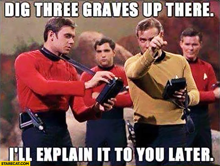 Dig three graves up there, I'll explain it to you later Star Trek