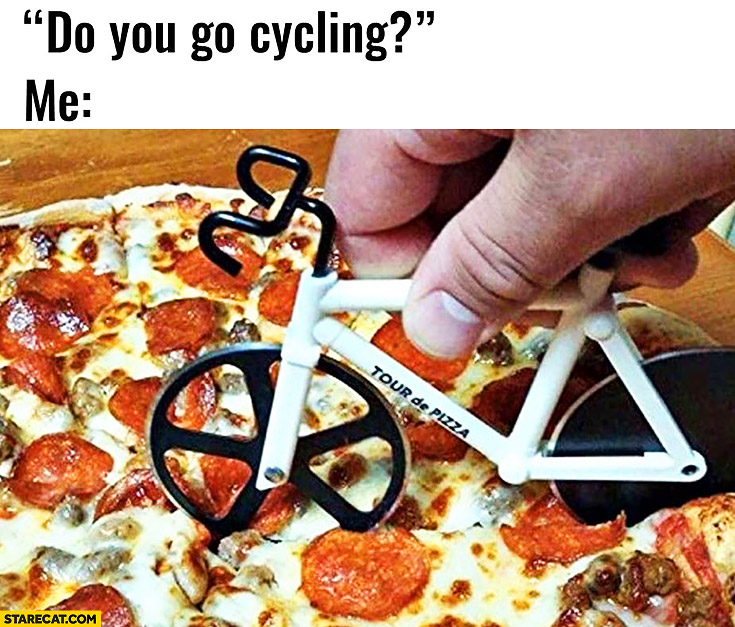 Do you go cycling? Me: yes. Cutting pizza with bike cutter Tour de pizza