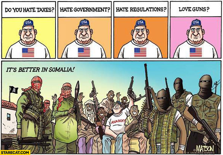 Do you hate taxes government regulations love guns? It's better in Somalia