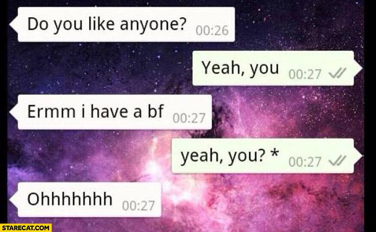 Do you like anyone? Yeah, you?