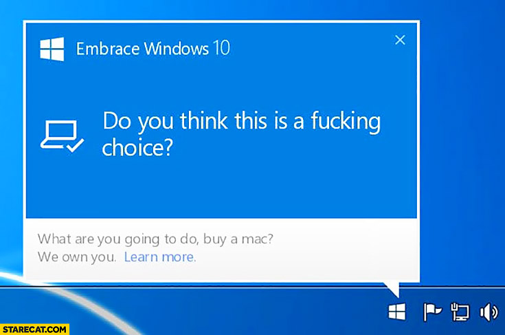 Do you think this is a fucking choice? Windows 10 update