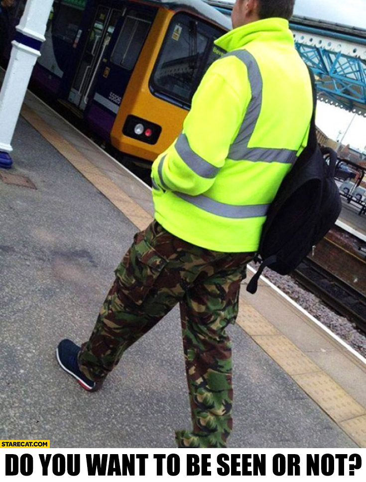 Do you want to be seen or not? Man in reflective jacket and camo pants