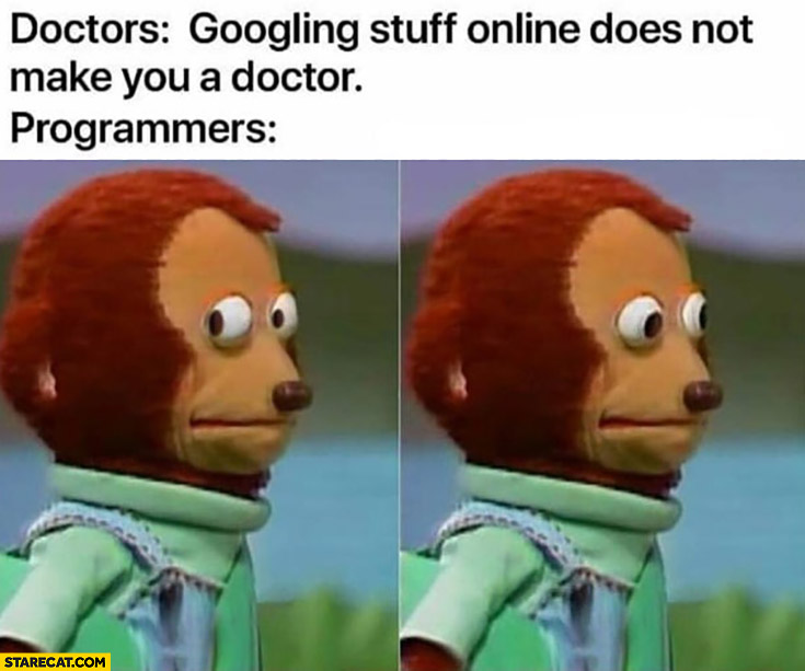 Doctors: googling stuff online does not make you a doctor, programmers confused