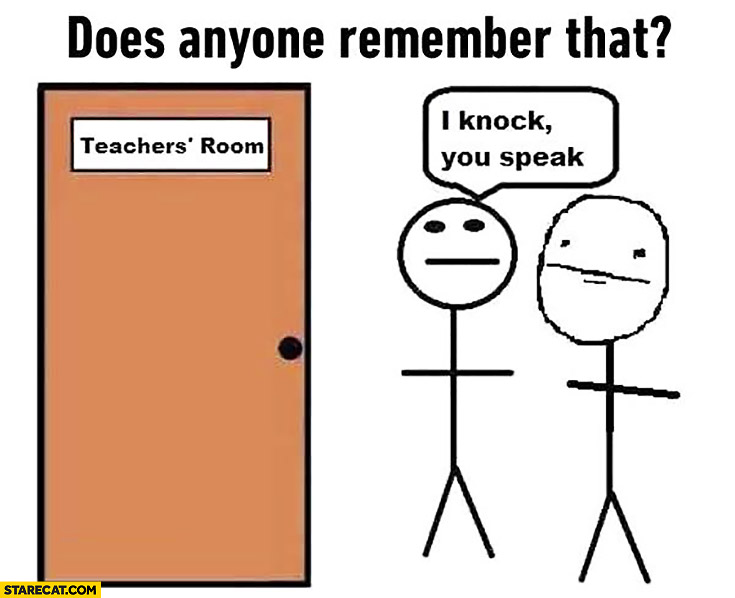 Does anyone remember that? Teacher's room: I knock, you speak