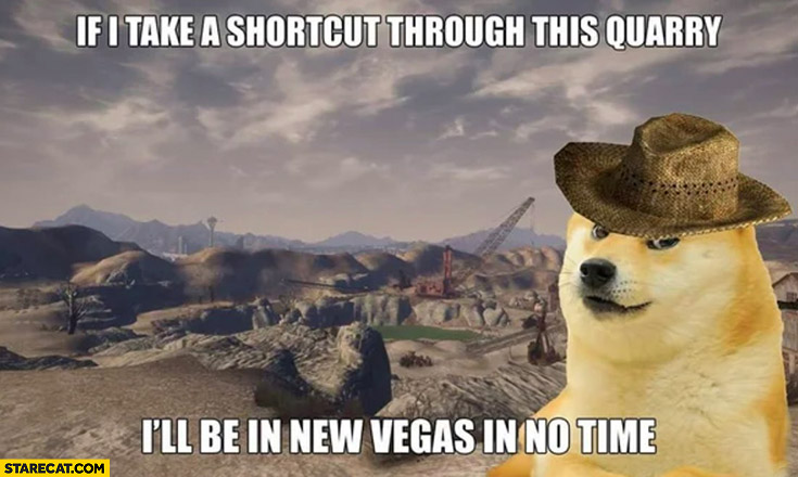 Dog doge if i take a shortcut through this quarry I'll be in New Vegas in no time
