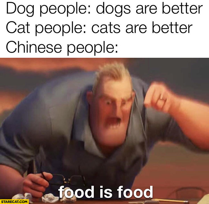 Dog people: dogs are better, cat people: cats are better, Chinese people: food is food