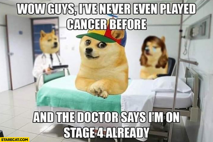 Doge kid patient wow guys I've never even played cancer before and the doctor says I'm on stage 4 already