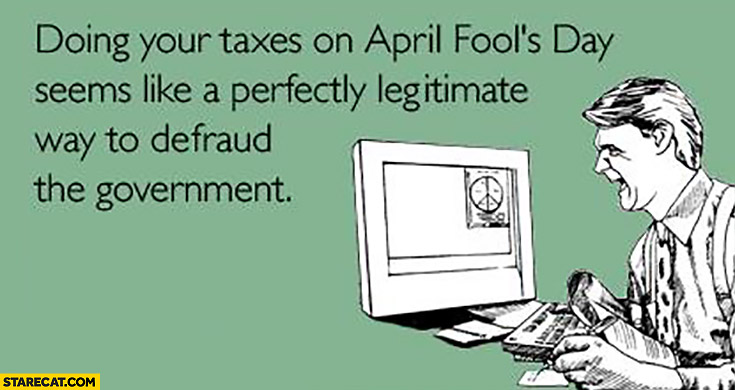 Doing your taxes on April Fools day seems like a perfectly legitimate way to defraud the government