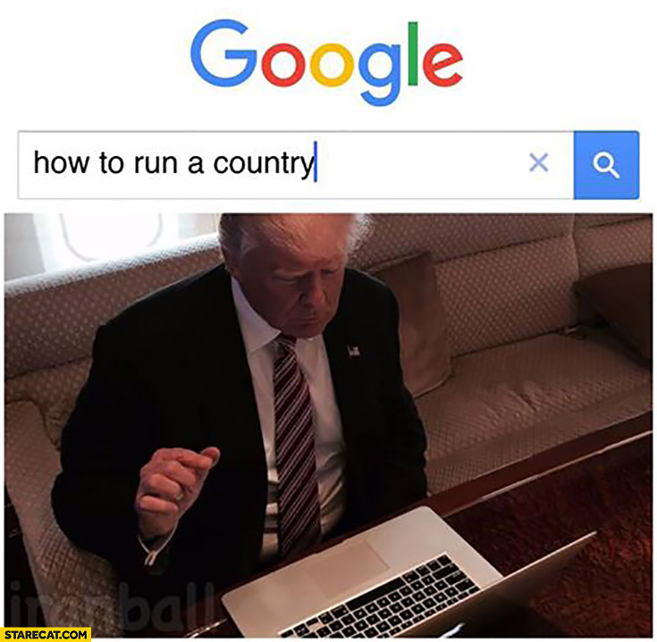 "Donald Trump googles ""how to run a country"""