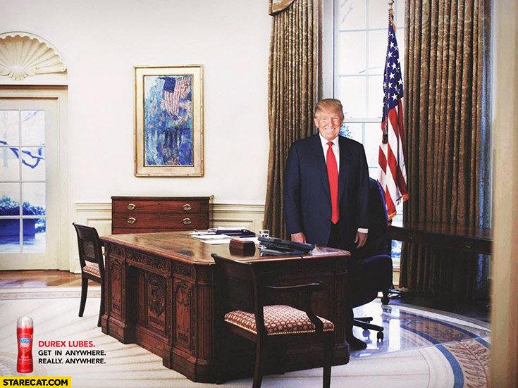 Donald Trump in White House – Get in anywhere, really anywhere. Durex lubes AD president