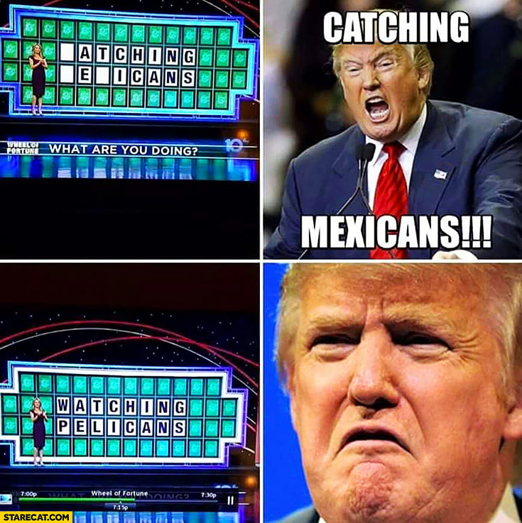 Donald Trump Wheel of Fortune catching Mexicans, watching pelicans