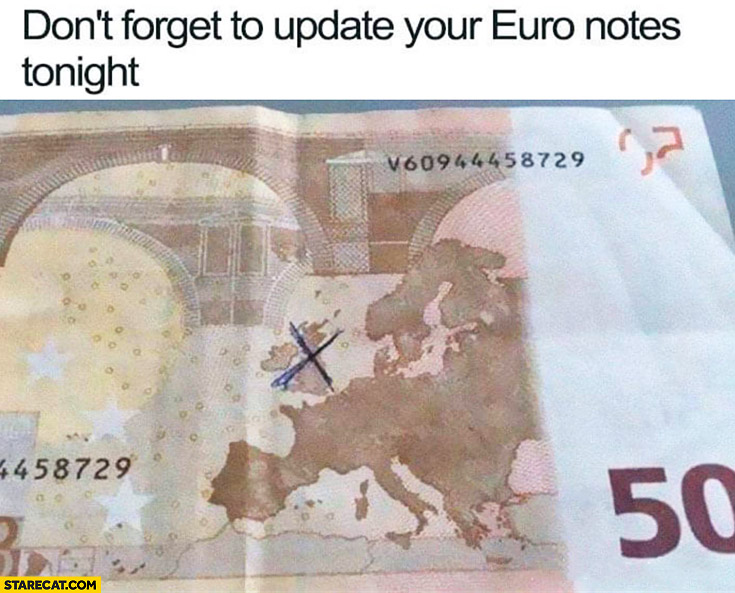 Don't forget to update your Euro notes tonight cross out UK Great Britain