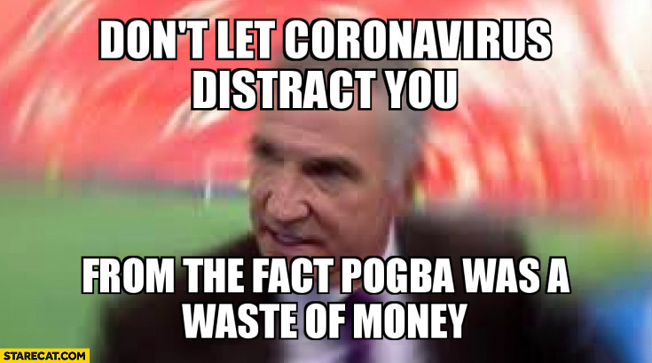 Don't let coronavirus distract you from the fact Pogba was a waste of money