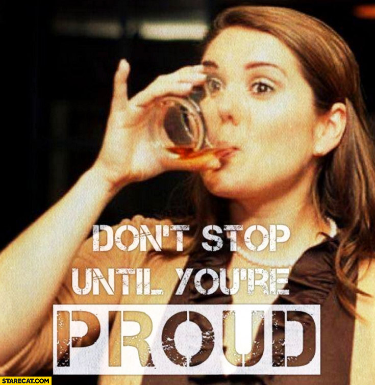 Don't stop until you're proud. Drinking alcohol tip