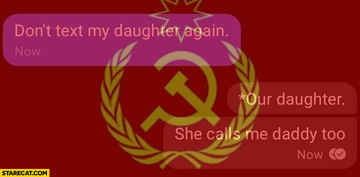 Don't text my daughter again, our daughter, she calls me daddy too