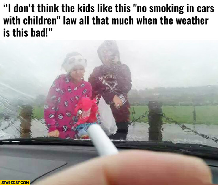 "Don't think the kids like this ""no smoking in cars with children"" law all that much when the weather is this bad"