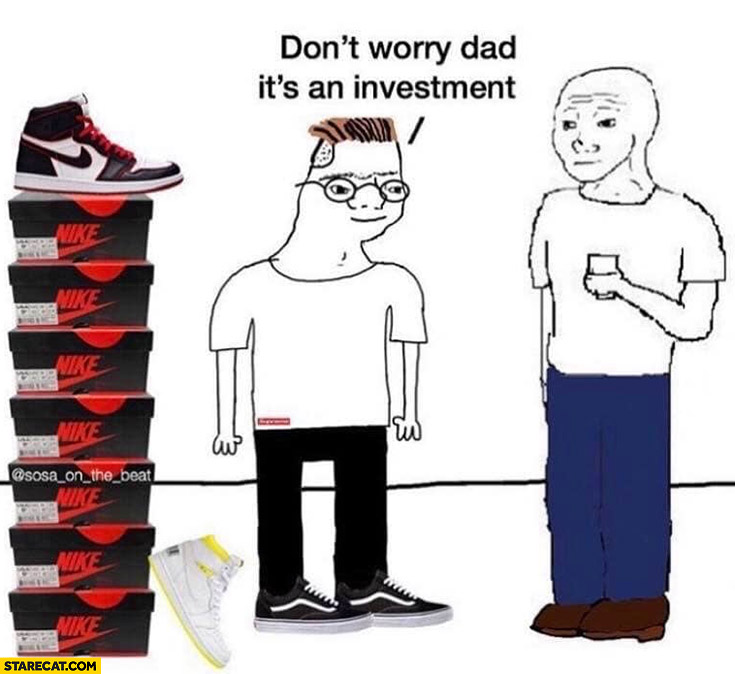 Don't worry dad it's an investment stack of Nike sneakers