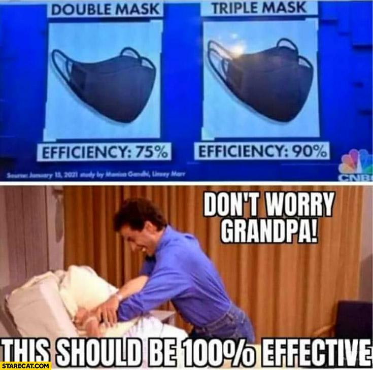 Touble triple face mask don't worry grandpa this should be 100% effective suffocationg