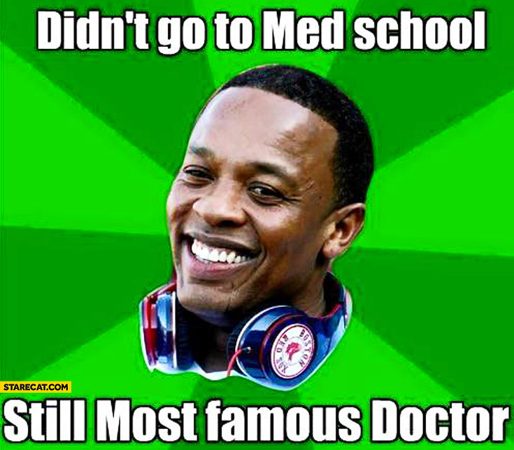 Dr Dre didn't go to med school still most famous doctor