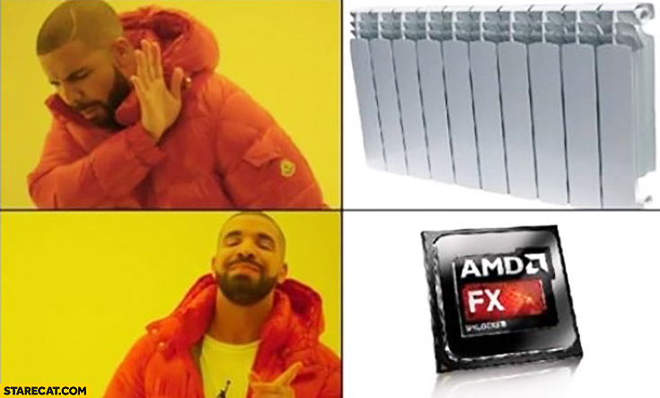 Drake doesn't want heater radiator, takes AMD FX instead