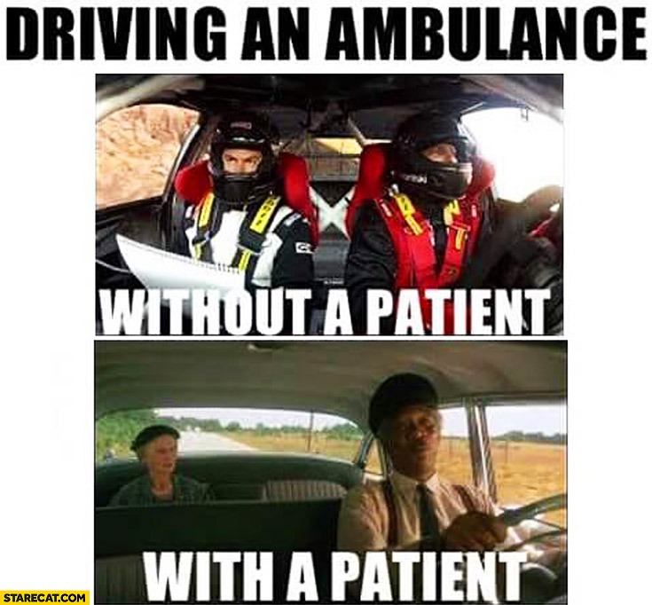 Driving an ambulance without a patient like rally car, with a patient slowly