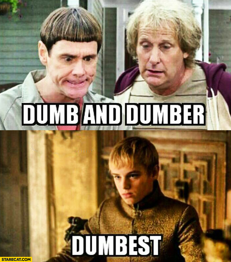 Dumb and Dumber, dumbest Game of Thrones