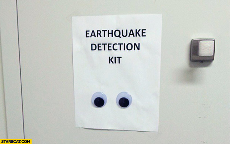 Earthquake detection kit rolling eyes