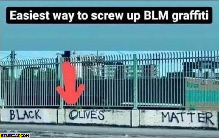 Easiest way to screw up BLM graffiti black olives matter