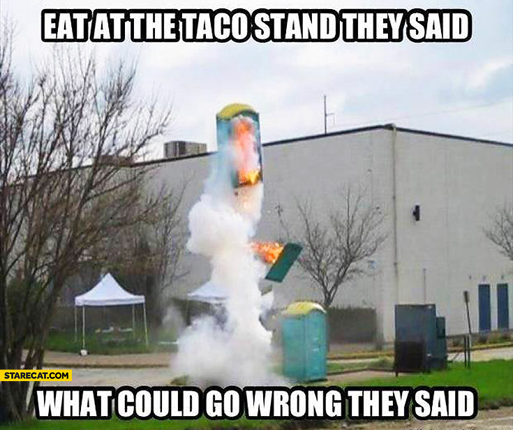 Eat at the taco stand they said what could go wrong they said