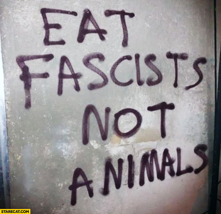 Eat fascists not animals quote