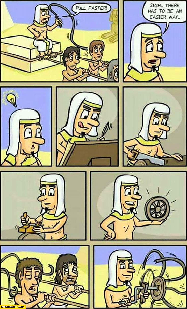 Egyptians comic: pull faster, there has to be an easier way, invents wheel to hit slaves faster