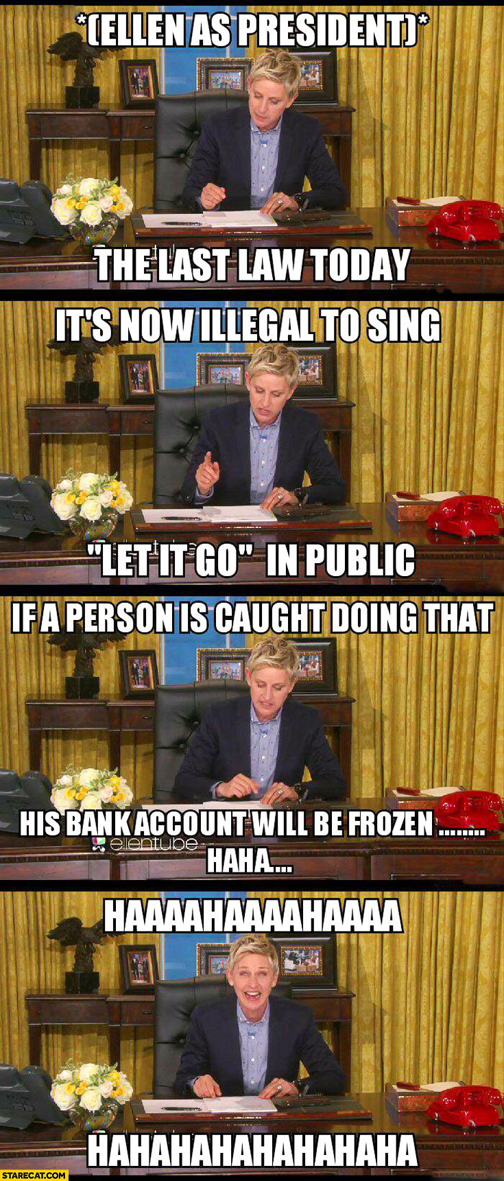 Ellen as a president law it's illegal to sing let it go in public