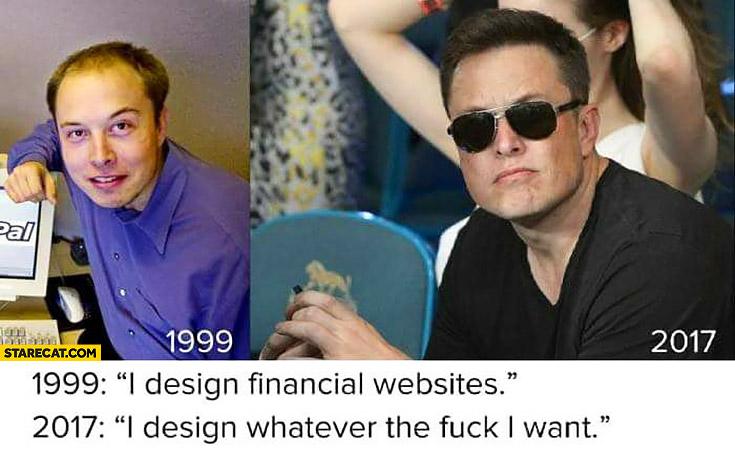 elon musk 1999 i design financial websites 2017 i design whatever the fck i want badass paypal memes starecat com