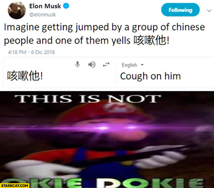 Elon Musk imagine getting jumped by a group of Chinese people and on of them yells cough on him corona virus