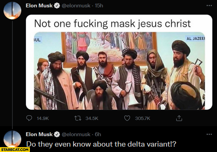 Elon Musk taliban not wearing facemasks do they even know about the delta variant