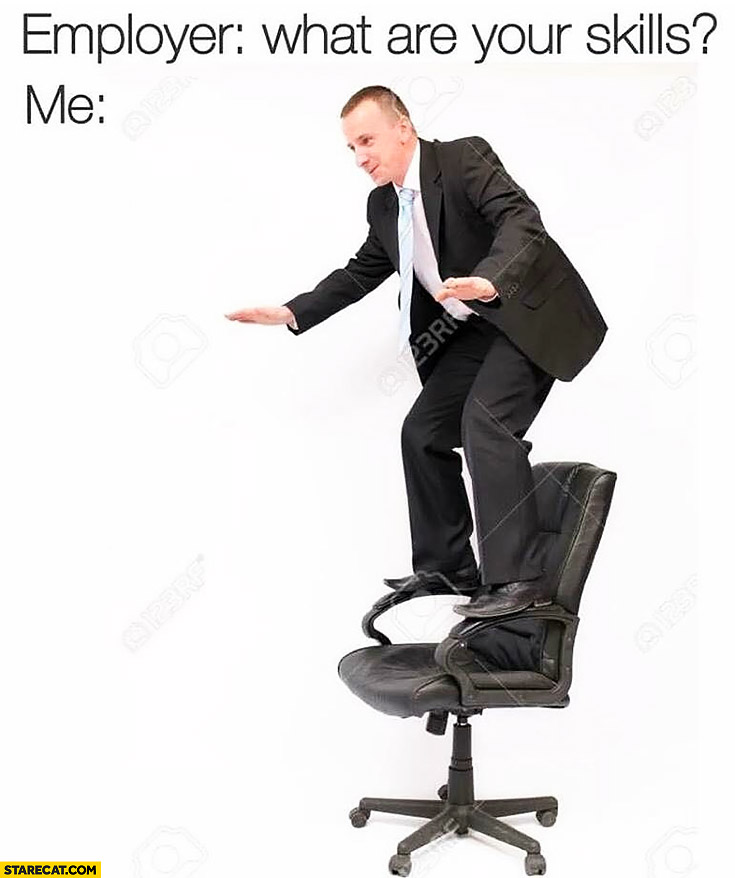 Employer: what are your skills? Me: surfing on a chair interview meme