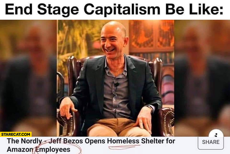 End stage capitalism be like Jeff Bezos opens homeless shelter for Amazon employees