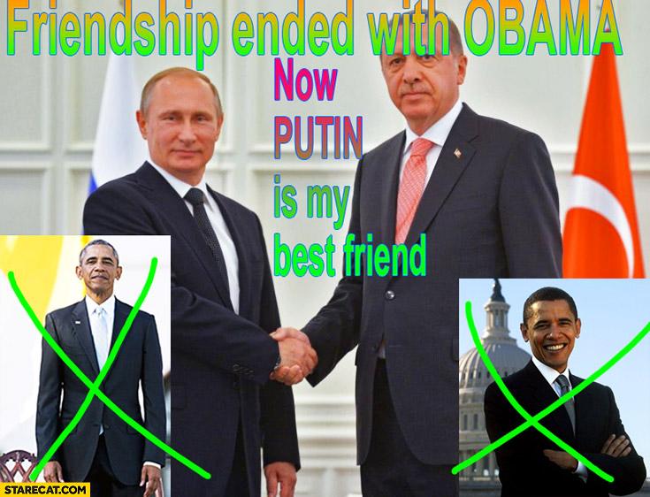 Erdogan friendship ended with Obama now Putin is my best friend