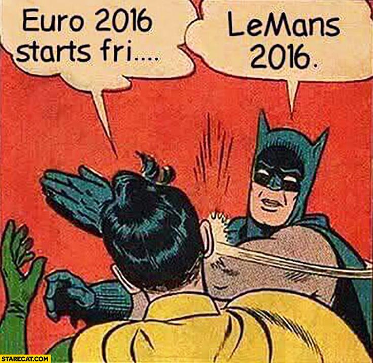Euro 2016 starts soon, Lemans 2016 Batman Robin meme