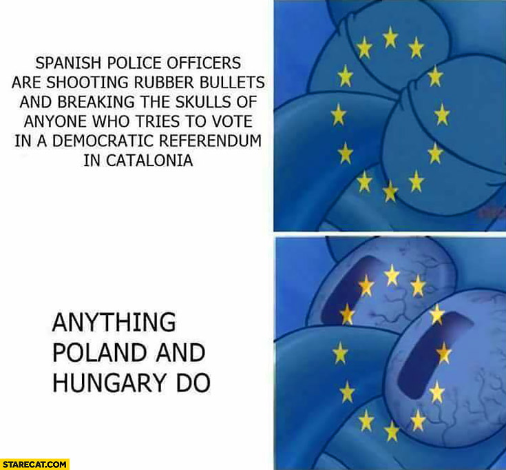 European Union not looking when Spanish police officers are shooting rubber bullets at anyone who tries to vote in a democratic referendum in Catalonia vs looking at anything Poland and Hungary do