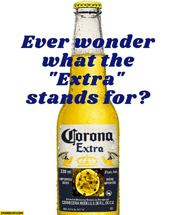 Ever wonder what the Extra in Corona beer name stands for Corona virus meme