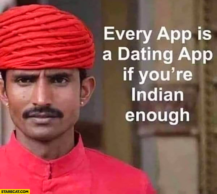 Every app is a dating app if you're indian enough