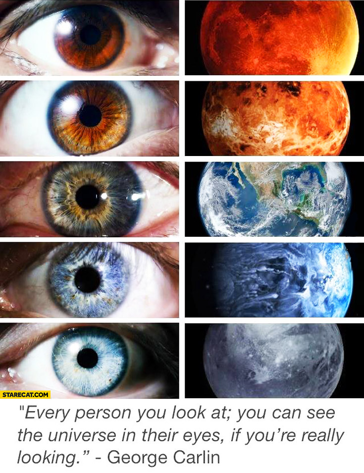 Every person you look at you can see the universe in their eyes if you're really looking George Carlin