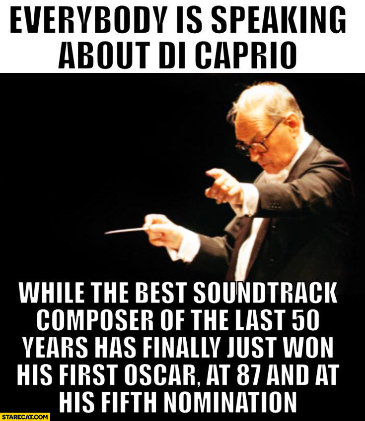Everybody is speaking about DiCaprio while best soundtrack composer finally won his oscar at 87 and at his fifth nomination Ennio Morricone